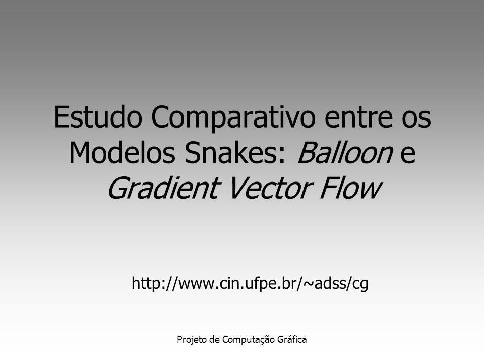 Projeto de Computação Gráfica Campo Potencial GVF x Balloon Estático Nem puramente irrotacional, nem puramente solenoidal Denso Dinâmico Irrotacional Esparso