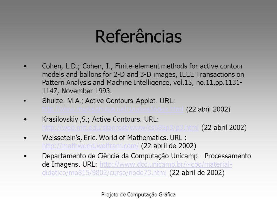 Projeto de Computação Gráfica Referências Dumitras, A.; Venetsanopoulos, A. N., A comparative study of snake models with application to object shape d