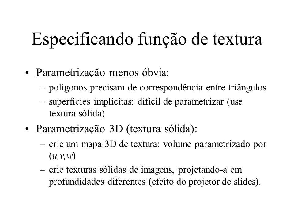 Especificando função de textura Parametrização menos óbvia: –polígonos precisam de correspondência entre triângulos –superfícies implícitas: difícil d