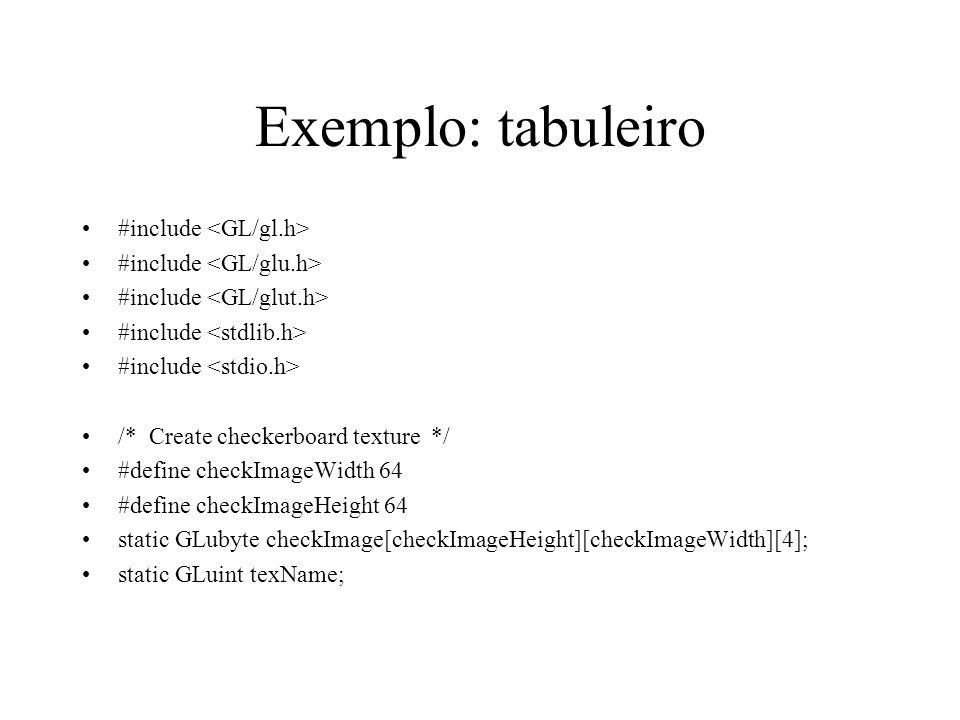 Exemplo: tabuleiro #include /* Create checkerboard texture */ #define checkImageWidth 64 #define checkImageHeight 64 static GLubyte checkImage[checkIm