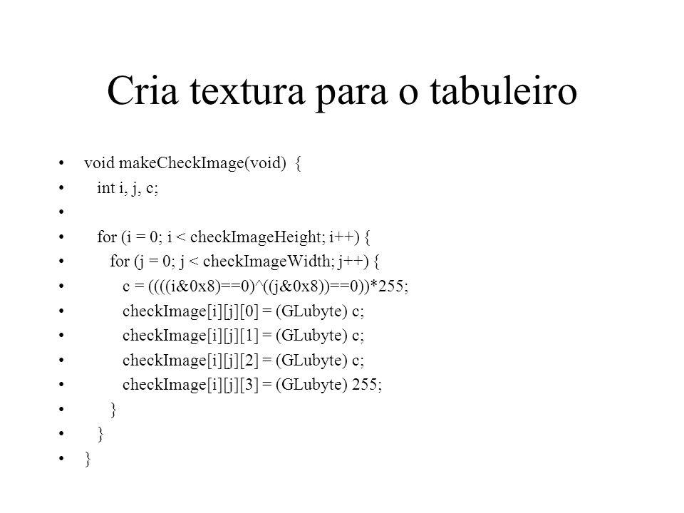 Cria textura para o tabuleiro void makeCheckImage(void) { int i, j, c; for (i = 0; i < checkImageHeight; i++) { for (j = 0; j < checkImageWidth; j++)