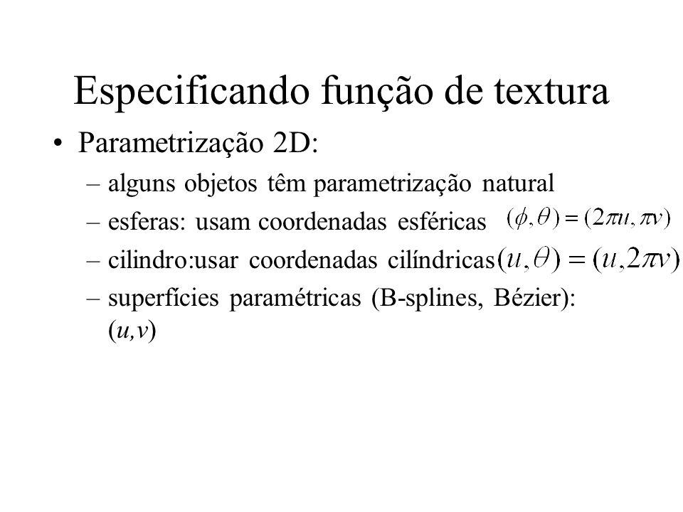 Especificando função de textura Parametrização menos óbvia: –polígonos precisam de correspondência entre triângulos –superfícies implícitas: difícil de parametrizar (use textura sólida) Parametrização 3D (textura sólida): –crie um mapa 3D de textura: volume parametrizado por (u,v,w) –crie texturas sólidas de imagens, projetando-a em profundidades diferentes (efeito do projetor de slides).
