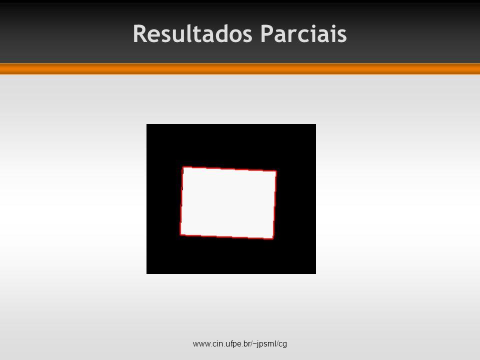 Resultados Parciais www.cin.ufpe.br/~jpsml/cg