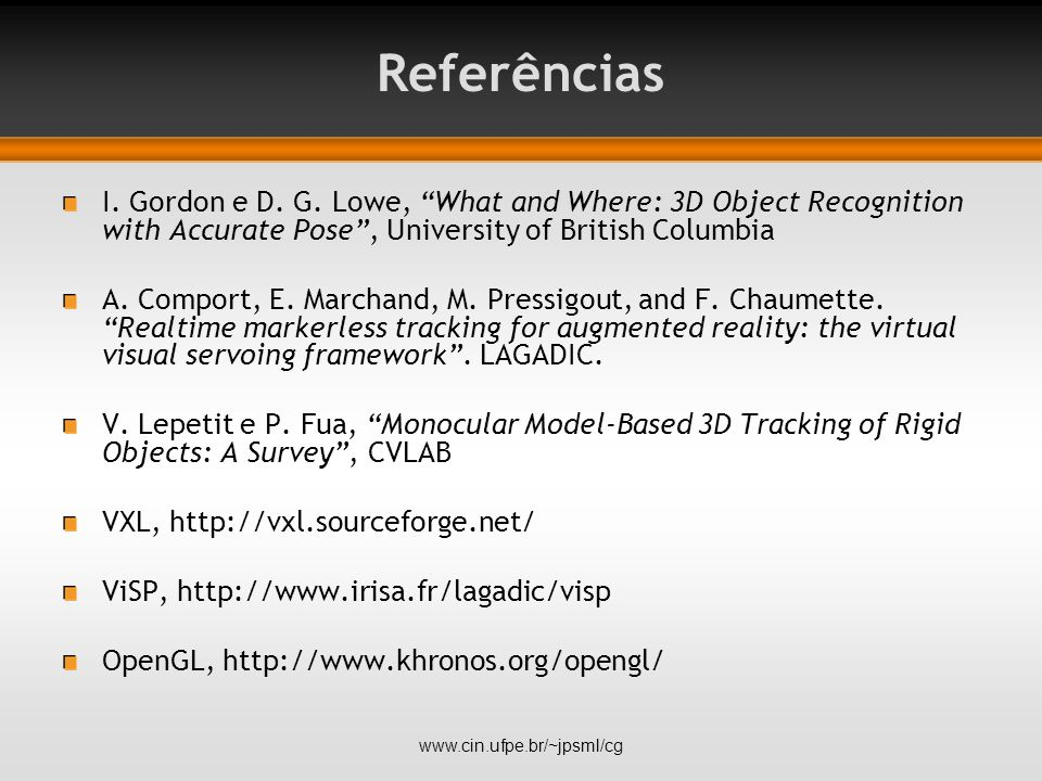 """Referências I. Gordon e D. G. Lowe, """"What and Where: 3D Object Recognition with Accurate Pose"""", University of British Columbia A. Comport, E. Marchand"""