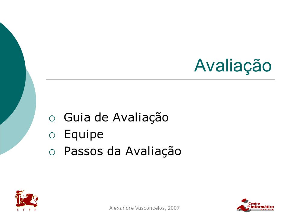 Alexandre Vasconcelos, 2007 Avaliação  Guia de Avaliação  Equipe  Passos da Avaliação