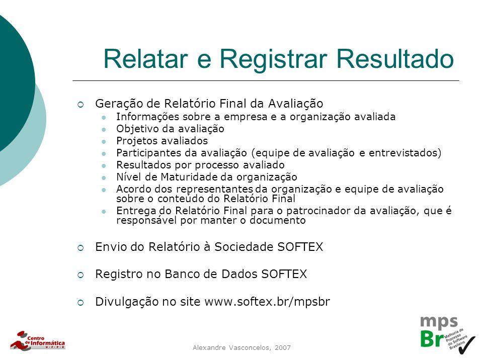 Alexandre Vasconcelos, 2007 Relatar e Registrar Resultado  Geração de Relatório Final da Avaliação Informações sobre a empresa e a organização avalia