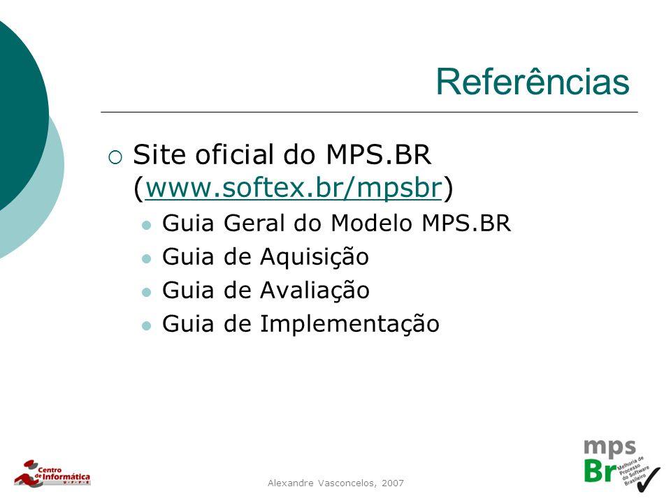 Alexandre Vasconcelos, 2007 Referências  Site oficial do MPS.BR (www.softex.br/mpsbr)www.softex.br/mpsbr Guia Geral do Modelo MPS.BR Guia de Aquisiçã