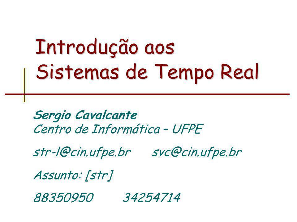 Introdução aos Sistemas de Tempo Real Sergio Cavalcante Centro de Informática – UFPE str-l@cin.ufpe.brsvc@cin.ufpe.br Assunto: [str] 8835095034254714
