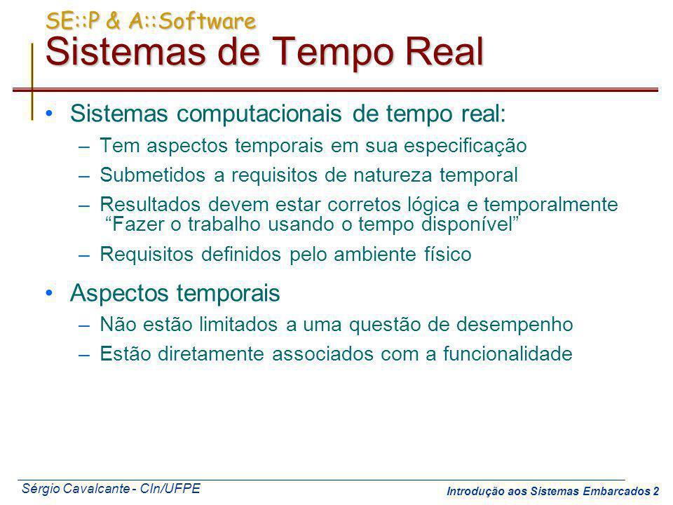Sérgio Cavalcante - CIn/UFPE Introdução aos Sistemas Embarcados 2 SE::P & A::Software Sistemas de Tempo Real Sistemas computacionais de tempo real: –T
