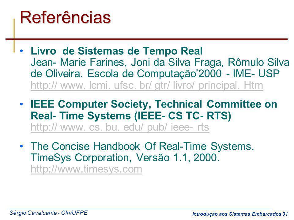 Sérgio Cavalcante - CIn/UFPE Introdução aos Sistemas Embarcados 31Referências Livro de Sistemas de Tempo Real Jean- Marie Farines, Joni da Silva Fraga