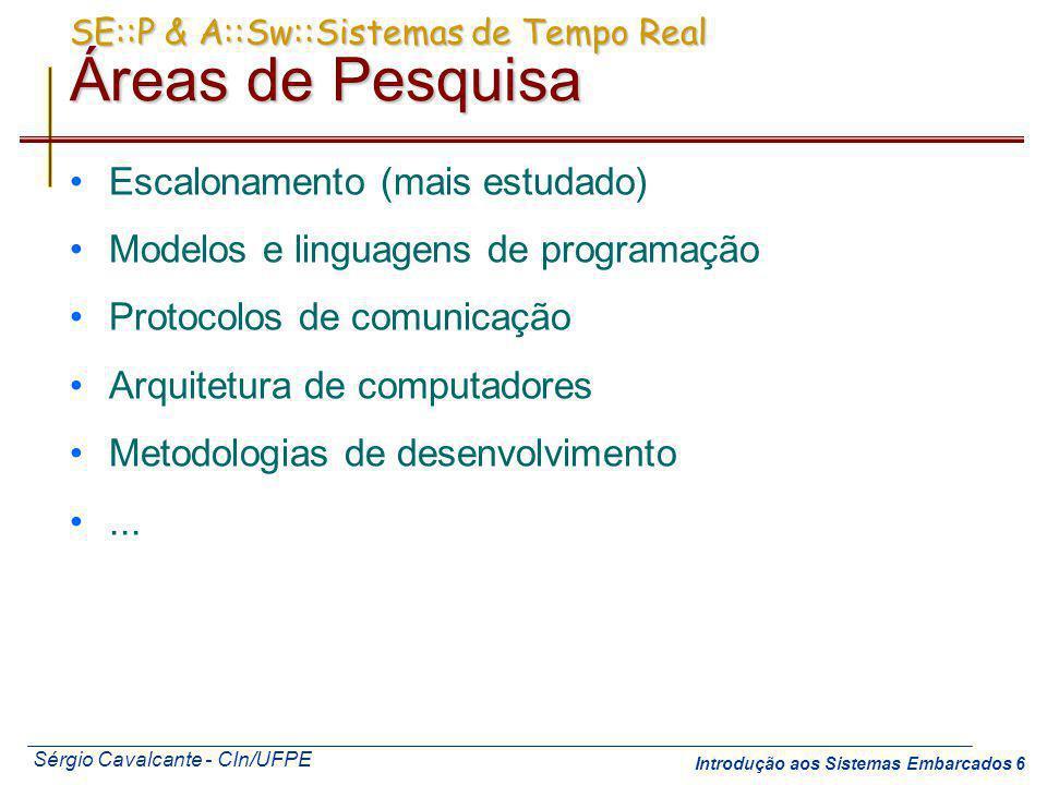 Sérgio Cavalcante - CIn/UFPE Introdução aos Sistemas Embarcados 6 SE::P & A::Sw::Sistemas de Tempo Real Áreas de Pesquisa Escalonamento (mais estudado