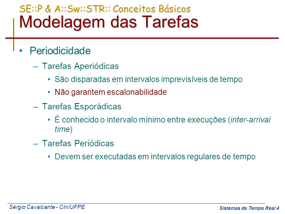 Sérgio Cavalcante - CIn/UFPE Sistemas de Tempo Real 4 SE::P & A::Sw::STR:: Conceitos Básicos Modelagem das Tarefas Periodicidade –Tarefas Aperiódicas