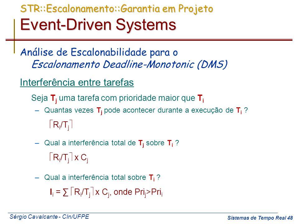 Sérgio Cavalcante - CIn/UFPE Sistemas de Tempo Real 48 Análise de Escalonabilidade para o Escalonamento Deadline-Monotonic (DMS) Interferência entre t