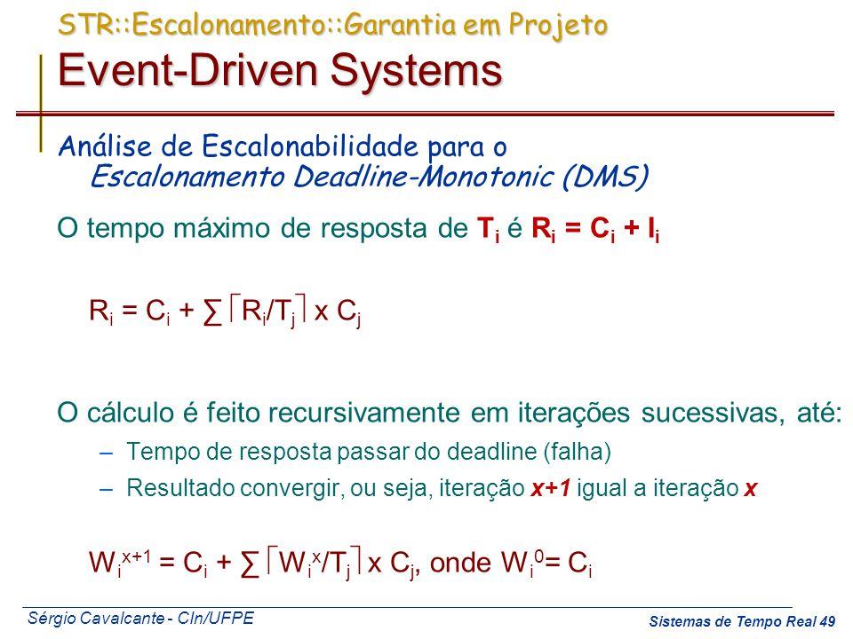 Sérgio Cavalcante - CIn/UFPE Sistemas de Tempo Real 49 Análise de Escalonabilidade para o Escalonamento Deadline-Monotonic (DMS) O tempo máximo de res
