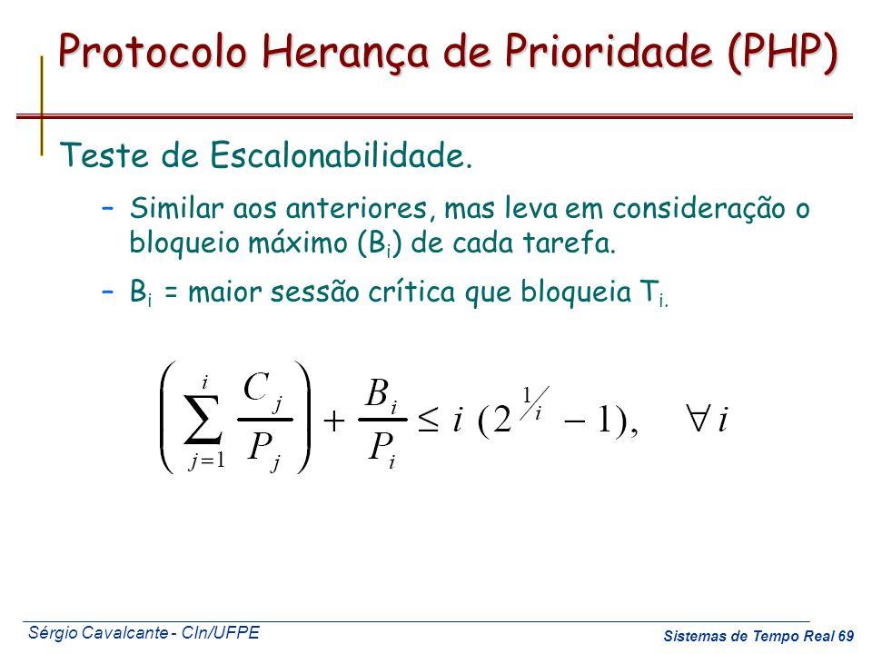 Sérgio Cavalcante - CIn/UFPE Sistemas de Tempo Real 69 Protocolo Herança de Prioridade (PHP) Teste de Escalonabilidade. –Similar aos anteriores, mas l
