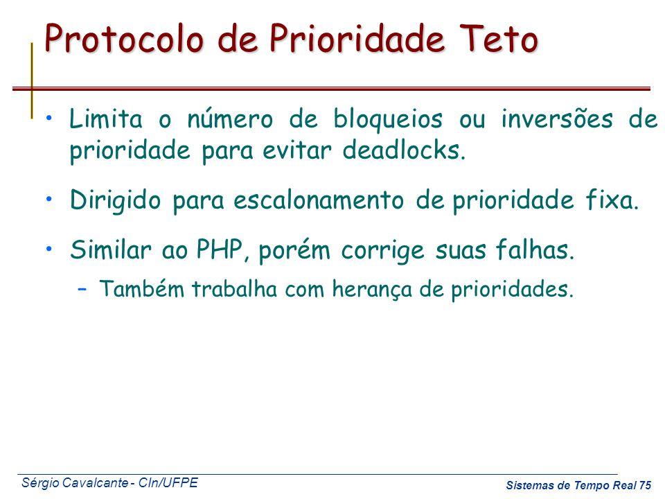 Sérgio Cavalcante - CIn/UFPE Sistemas de Tempo Real 75 Protocolo de Prioridade Teto Limita o número de bloqueios ou inversões de prioridade para evita