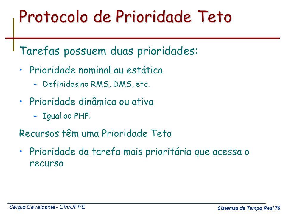Sérgio Cavalcante - CIn/UFPE Sistemas de Tempo Real 76 Protocolo de Prioridade Teto Tarefas possuem duas prioridades: Prioridade nominal ou estática –
