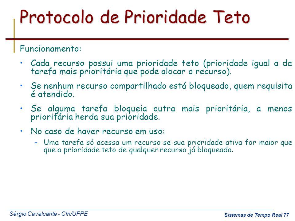 Sérgio Cavalcante - CIn/UFPE Sistemas de Tempo Real 77 Protocolo de Prioridade Teto Funcionamento: Cada recurso possui uma prioridade teto (prioridade