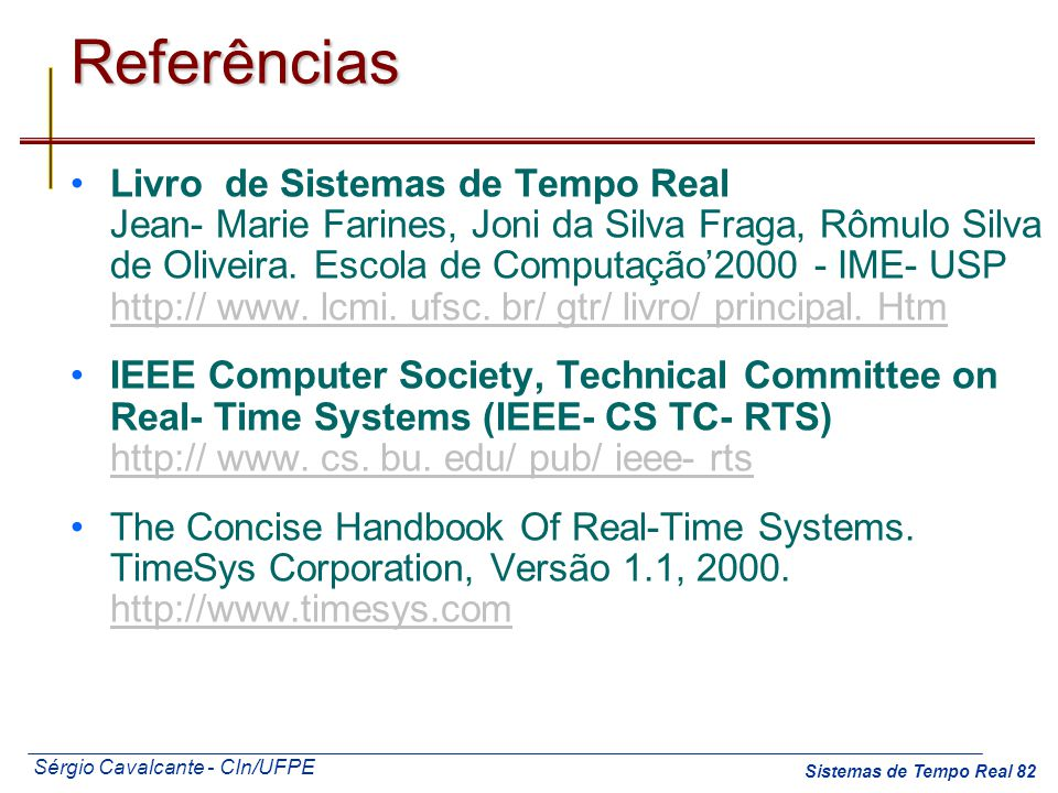Sérgio Cavalcante - CIn/UFPE Sistemas de Tempo Real 82Referências Livro de Sistemas de Tempo Real Jean- Marie Farines, Joni da Silva Fraga, Rômulo Sil