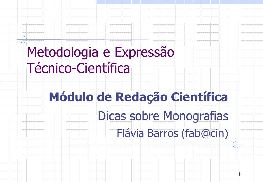 1 Metodologia e Expressão Técnico-Científica Módulo de Redação Científica Dicas sobre Monografias Flávia Barros (fab@cin)