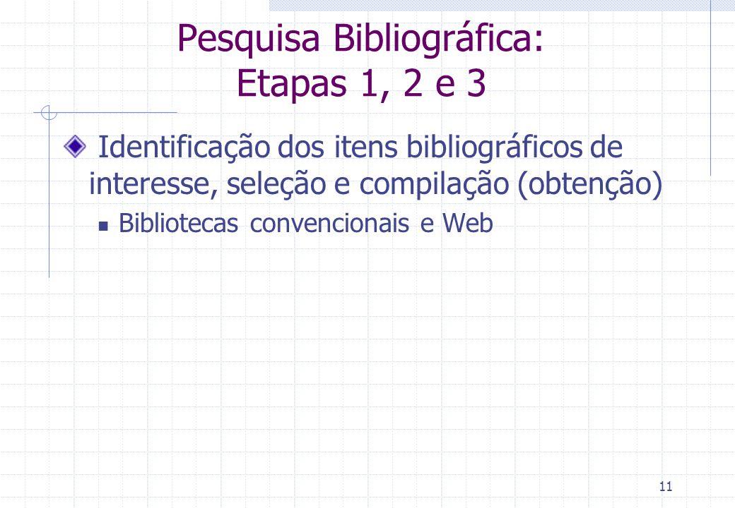 10 Pesquisa Bibliográfica: Etapas 3. Compilação Obtenção e reunião do material desejado 4. Fichamento Transcrição dos dados de interesse em fichas, pa