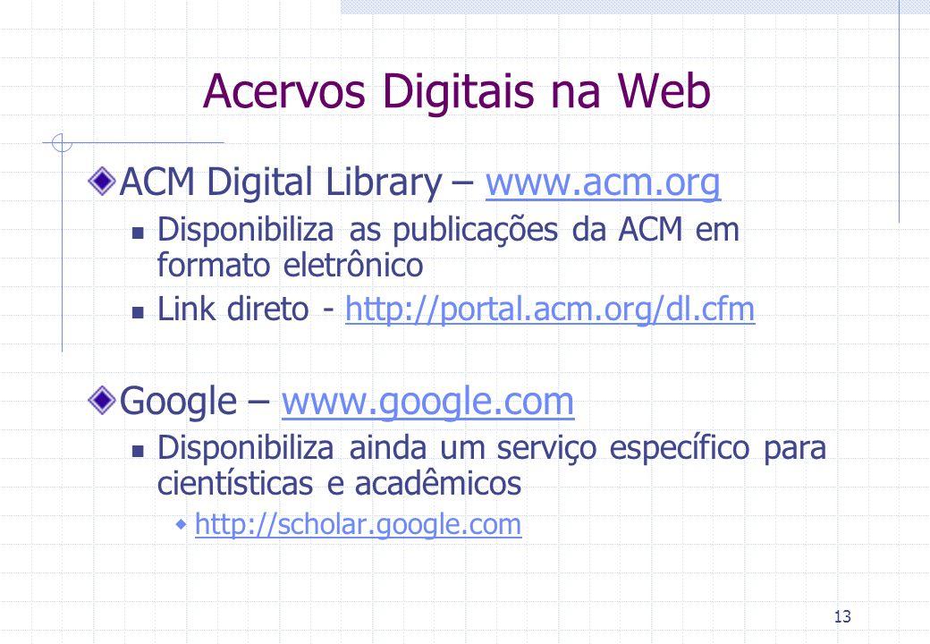12 Acervos Digitais na Web Biblioteca da UFPE – www.biblioteca.ufpe.brwww.biblioteca.ufpe.br Contém informações sobre o acervo disponível nas bibliote
