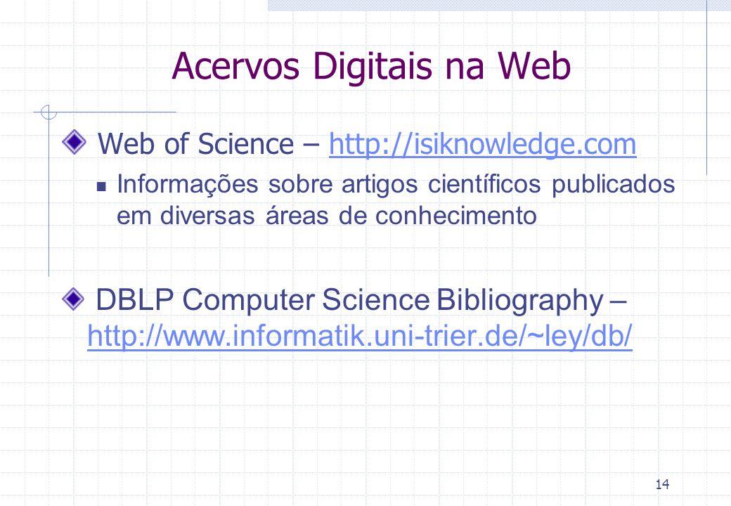 13 Acervos Digitais na Web ACM Digital Library – www.acm.orgwww.acm.org Disponibiliza as publicações da ACM em formato eletrônico Link direto - http:/