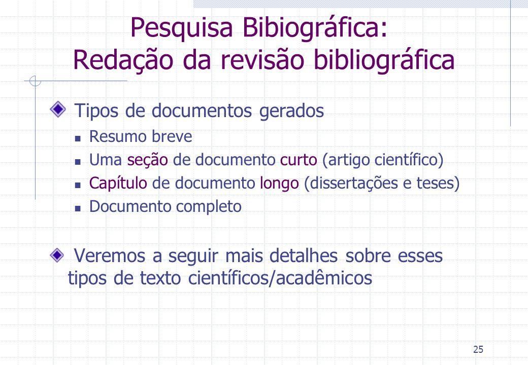 24 Pesquisa Bibiográfica Etapas (de novo...) Identificação, seleção, compilação, fichamento – OK Redação da revisão bibliográfica Resumo crítico dos t