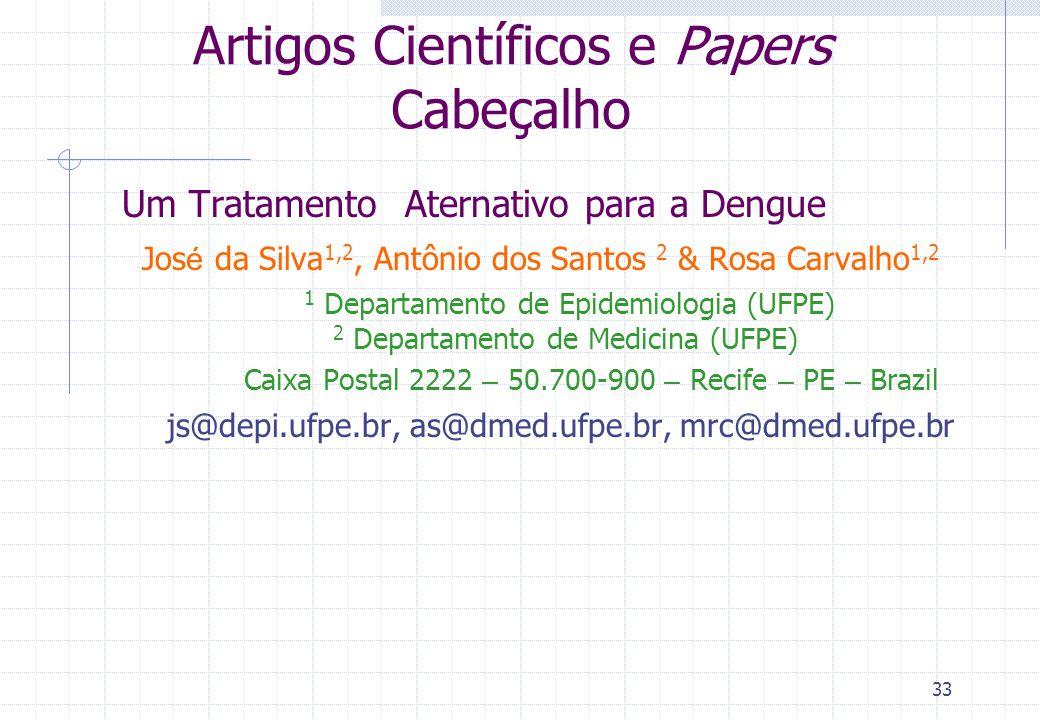 32 Artigos Científicos e Papers Estrutura Cabeçalho título, autor, local de trabalho, e-mail… Sinopse resumo e/ou abstract Corpo do artigo introdução,