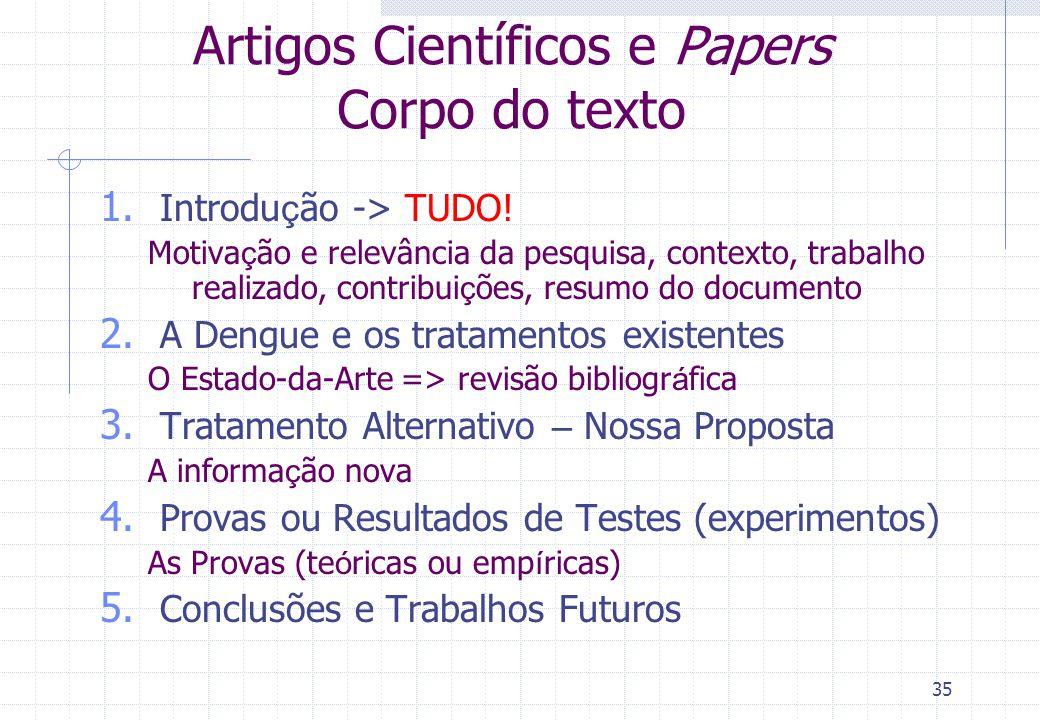 34 Artigos Científicos e Papers Sinopse Resumo. A Dengue tem feito muitas v í timas no Brasil, em todas as regiões e classes sociais. Este artigo apre