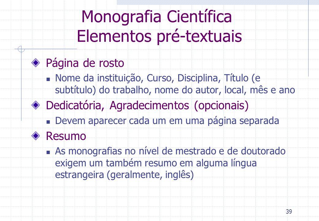 38 Monografia Científica Estrutura básica Capa Elementos pré-textuais Página de rosto, Dedicatória, Agradecimentos, Resumo, Sumário, Lista de ilustraç