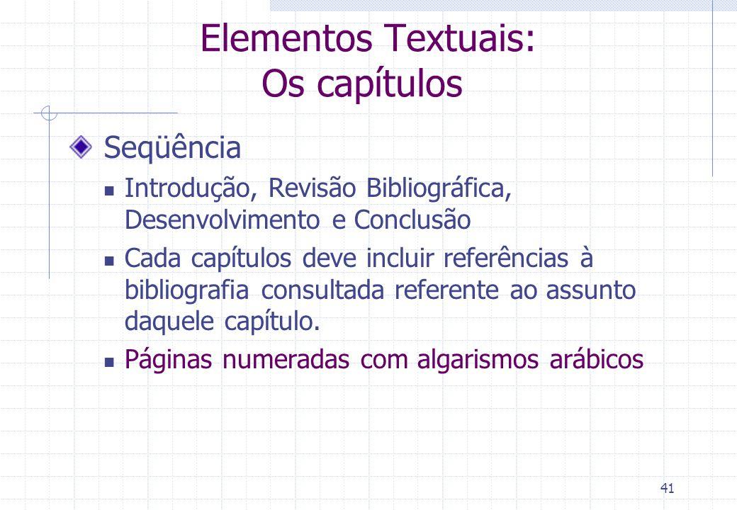 40 Monografia Científica Elementos pré-textuais Sumário Enumera as divisões do texto (capítulos, seções e subseções), indicando as páginas de início d