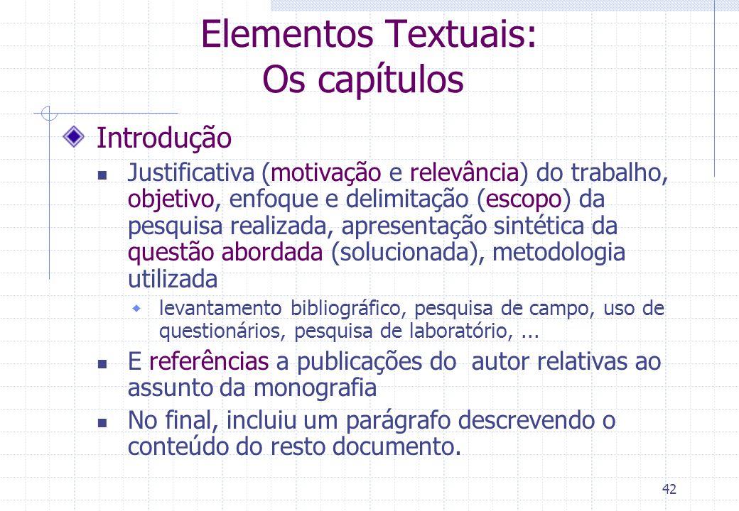 41 Elementos Textuais: Os capítulos Seqüência Introdução, Revisão Bibliográfica, Desenvolvimento e Conclusão Cada capítulos deve incluir referências à
