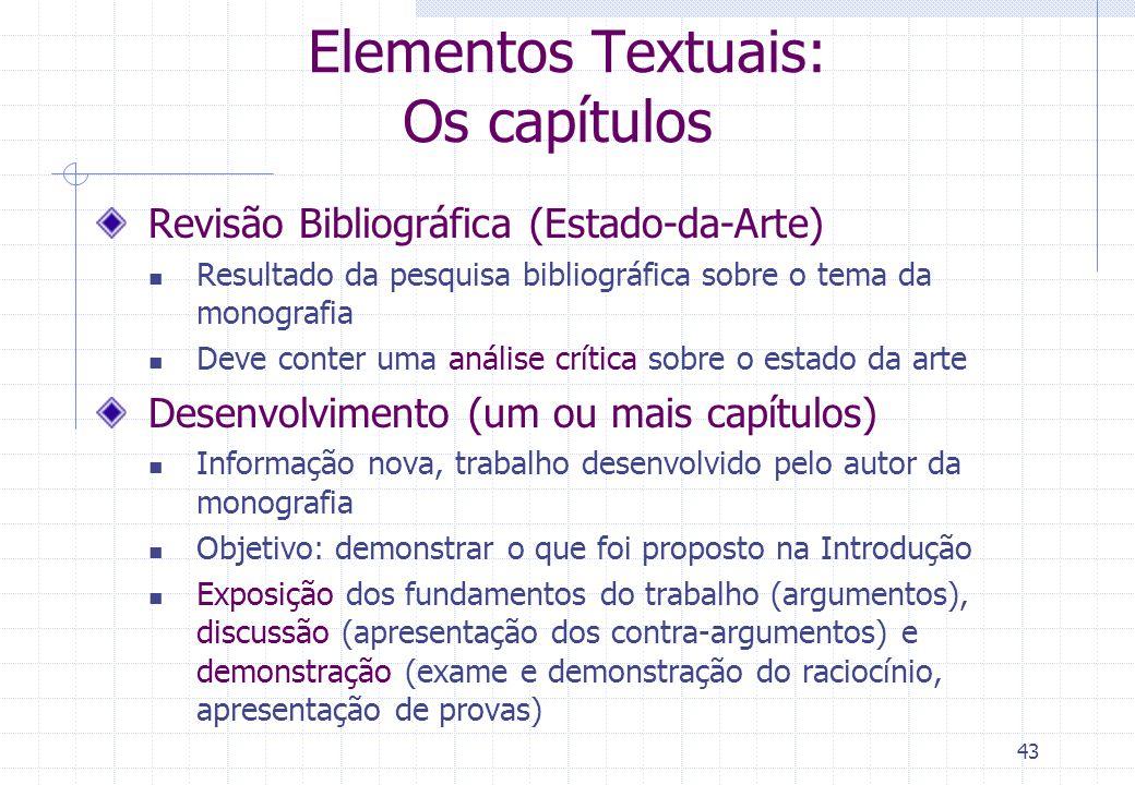 42 Elementos Textuais: Os capítulos Introdução Justificativa (motivação e relevância) do trabalho, objetivo, enfoque e delimitação (escopo) da pesquis