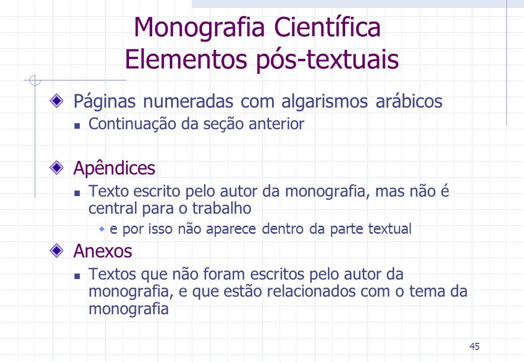 44 Elementos Textuais: Os capítulos Conclusão Síntese das idéias defendidas na monografia Retoma as pré-conclusões expostas ao longo do texto, reforça
