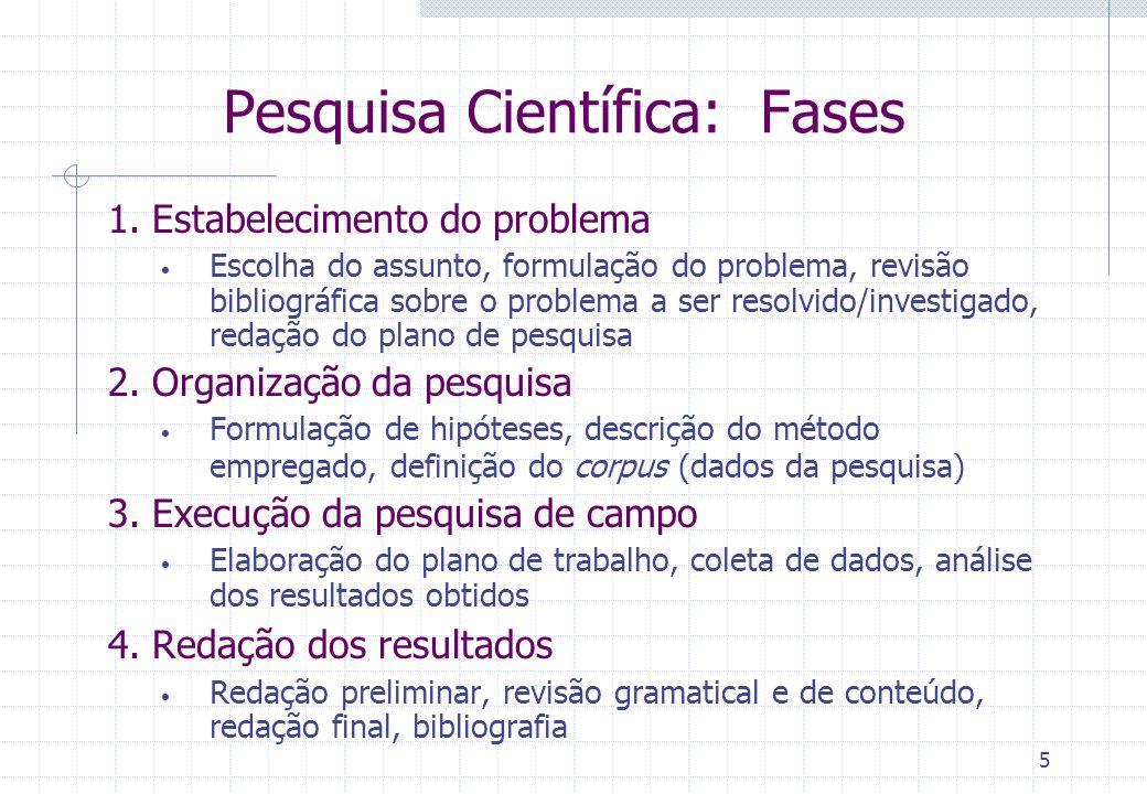 4 Pesquisa Científica Objetivo principal Contribuir para a evolução do conhecimento humano em todos os setores Deve seguir normas metodológicas consag