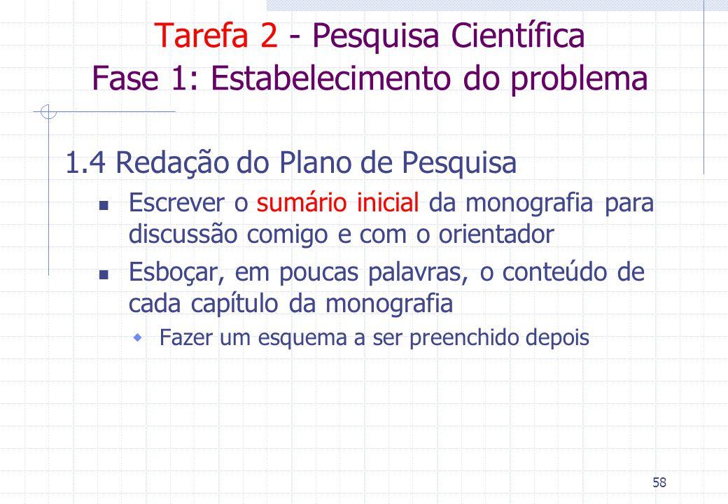 57 Tarefa 1 - Pesquisa Científica Fase 1: Estabelecimento do problema 1.3 Pesquisa Bibliográfica Identificação do material, Seleção, Compilação  prod