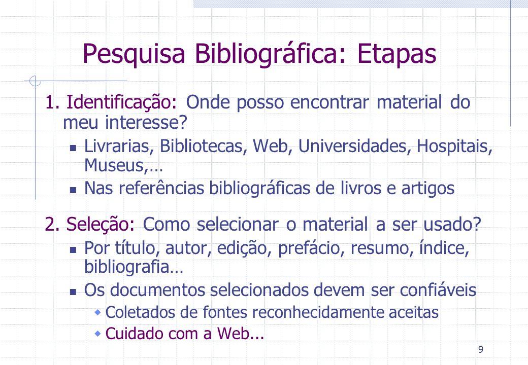 8 Pesquisa Científica Fase 1: 1.3 Pesquisa Bibliográfica É o levantamento da bibliografia (dos documentos) referente ao tema de pesquisa escolhido É u