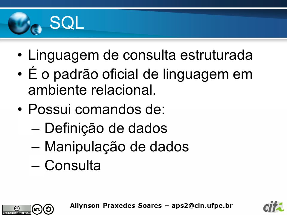 Allynson Praxedes Soares – aps2@cin.ufpe.br SQL Adicionando tuplas usando SELECT INSERT INTO (<lista de atributos>) SELECT FROM WHERE