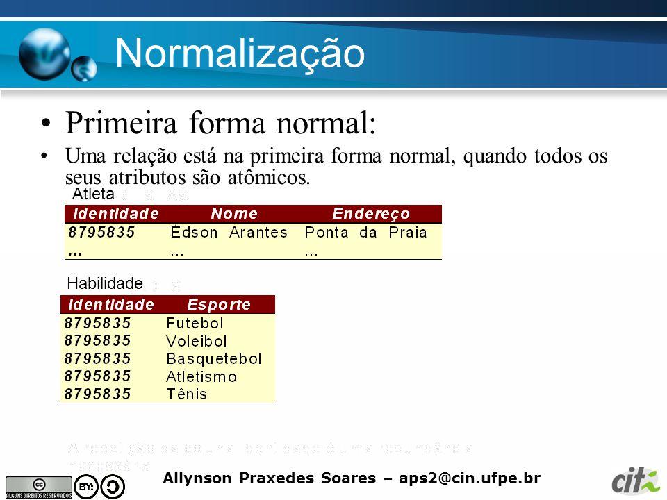Allynson Praxedes Soares – aps2@cin.ufpe.br Normalização Primeira forma normal: Uma relação está na primeira forma normal, quando todos os seus atribu