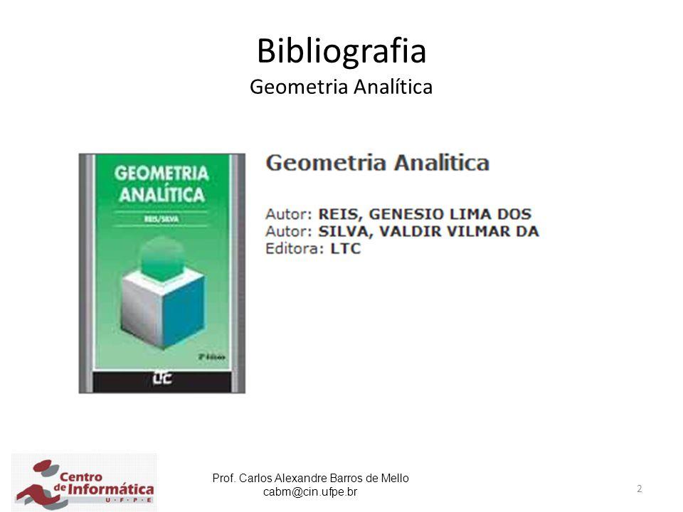 Prof. Carlos Alexandre Barros de Mello cabm@cin.ufpe.br 2 Bibliografia Geometria Analítica