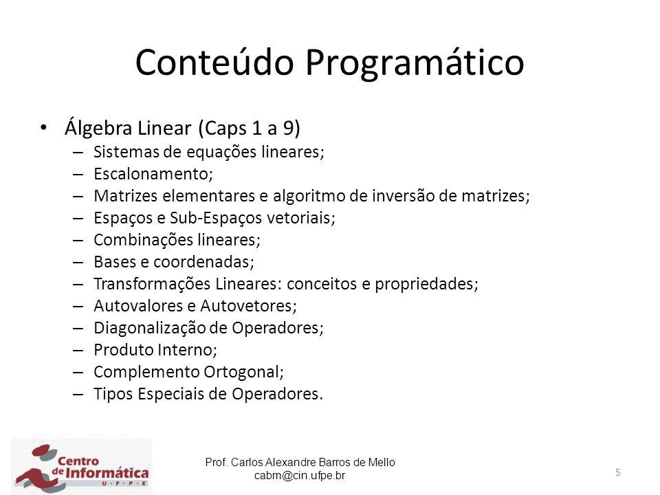 Prof. Carlos Alexandre Barros de Mello cabm@cin.ufpe.br 5 Conteúdo Programático Álgebra Linear (Caps 1 a 9) – Sistemas de equações lineares; – Escalon