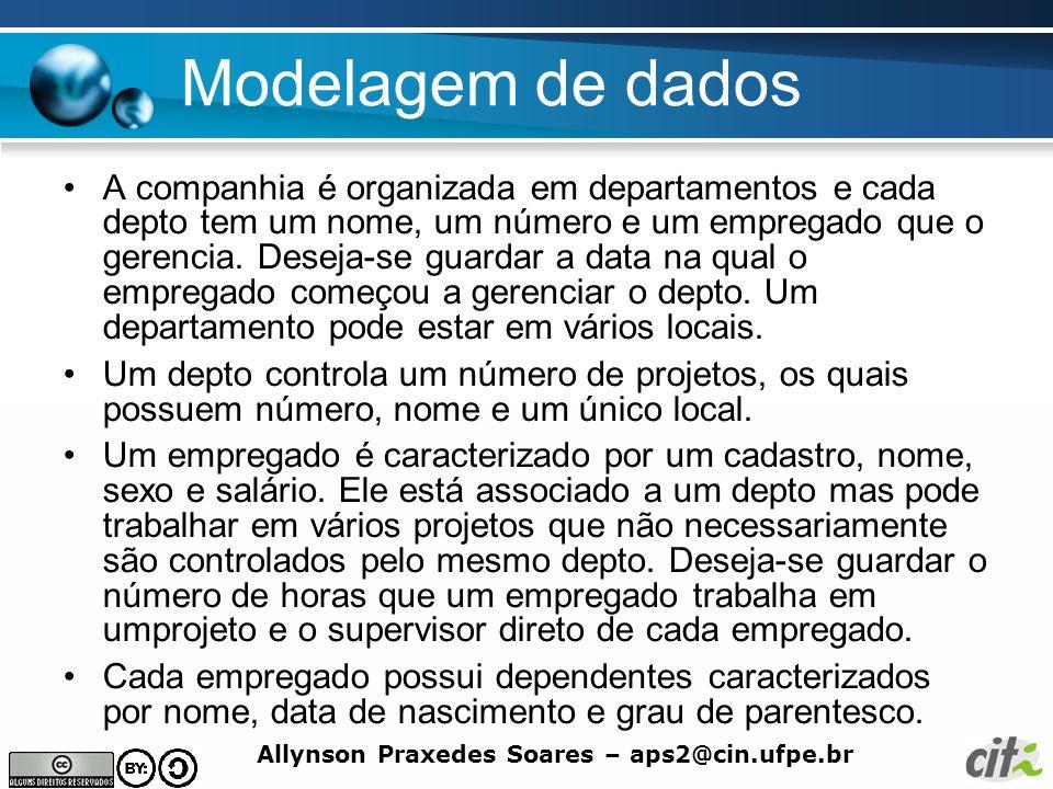 Allynson Praxedes Soares – aps2@cin.ufpe.br Modelagem de dados A companhia é organizada em departamentos e cada depto tem um nome, um número e um empr