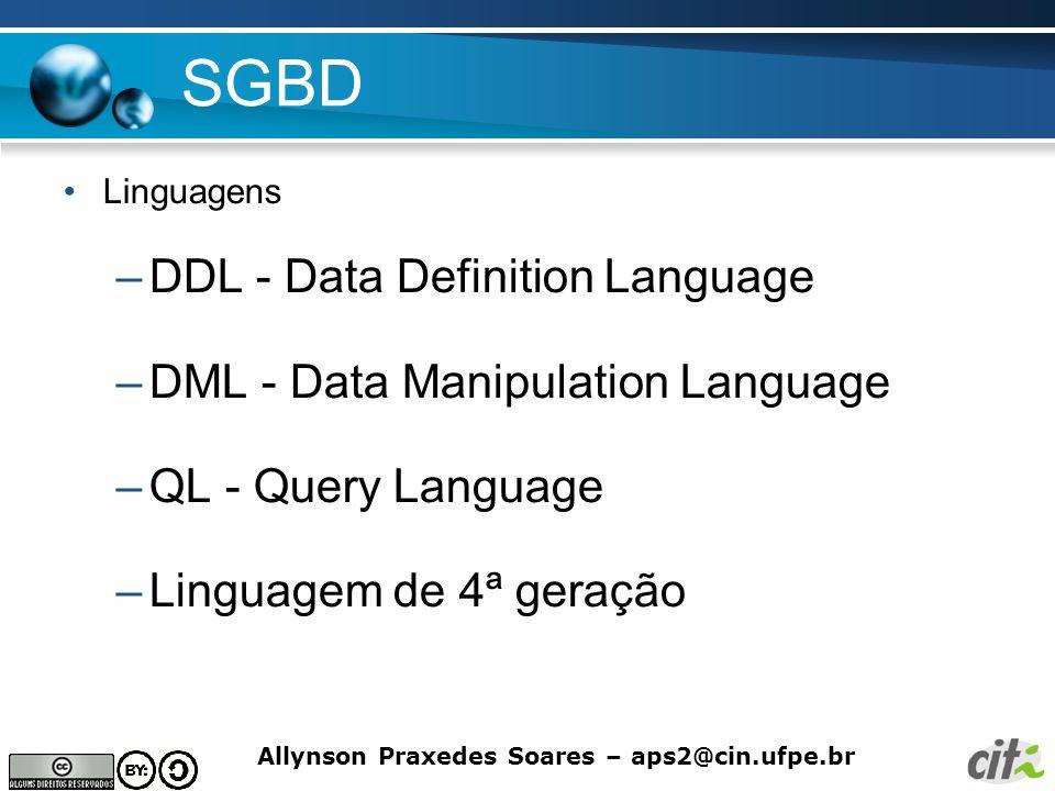 Allynson Praxedes Soares – aps2@cin.ufpe.br SGBD Linguagens –DDL - Data Definition Language –DML - Data Manipulation Language –QL - Query Language –Li