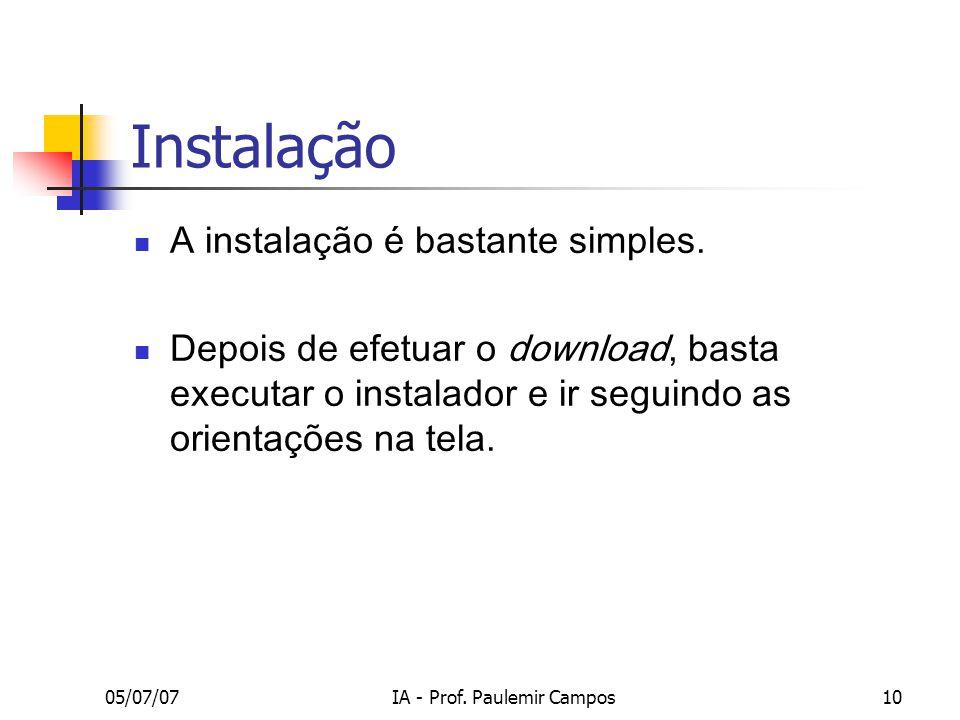 05/07/07IA - Prof.Paulemir Campos10 Instalação A instalação é bastante simples.
