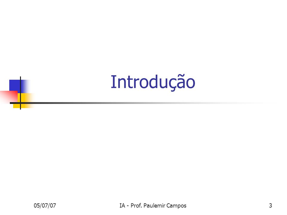 05/07/07IA - Prof. Paulemir Campos3 Introdução