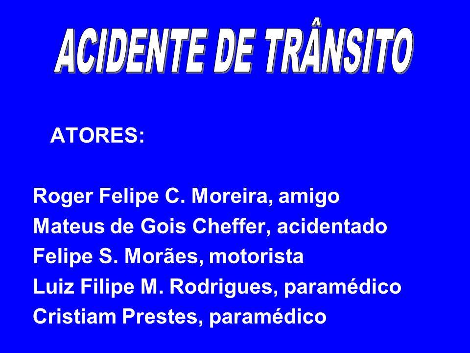 ATORES: Roger Felipe C.Moreira, amigo Mateus de Gois Cheffer, acidentado Felipe S.