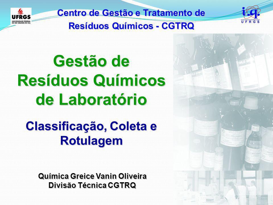 Centro de Gestão e Tratamento de Resíduos Químicos - CGTRQ Gestão de Resíduos Químicos de Laboratório Classificação, Coleta e Rotulagem Química Greice