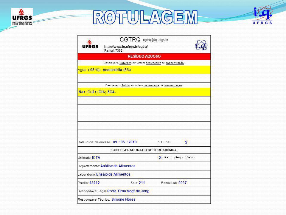 CGTRQ cgtrq@iq.ufrgs.br http://www.iq.ufrgs.br/cgtrq/ Ramal: 7362 RESÍDUO AQUOSO Descrever o Solvente em ordem decrescente de concentração: Água ( 95