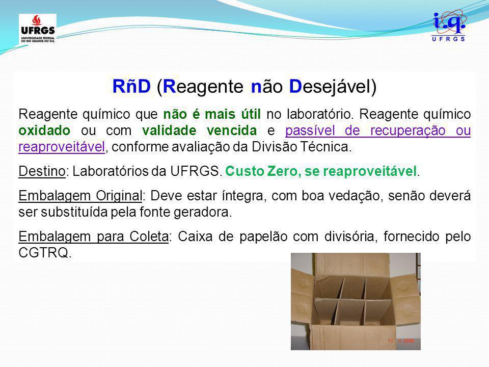 RñD (Reagente não Desejável) Reagente químico que não é mais útil no laboratório. Reagente químico oxidado ou com validade vencida e passível de recup